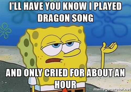 ill-have-you-know-spongebob-ill-have-you-know-i-played-dragon-song-and-only-cried-for-about-an-hour.jpg